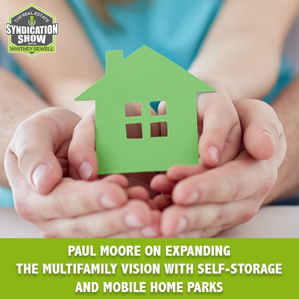 WS170: Paul Moore on Expanding The Multifamily Vision With Self-Storage And Mobile Home Parks