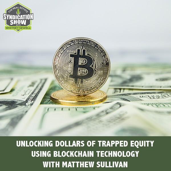 WS171: Unlocking Dollars Of Trapped Equity Using Blockchain Technology with Matthew Sullivan