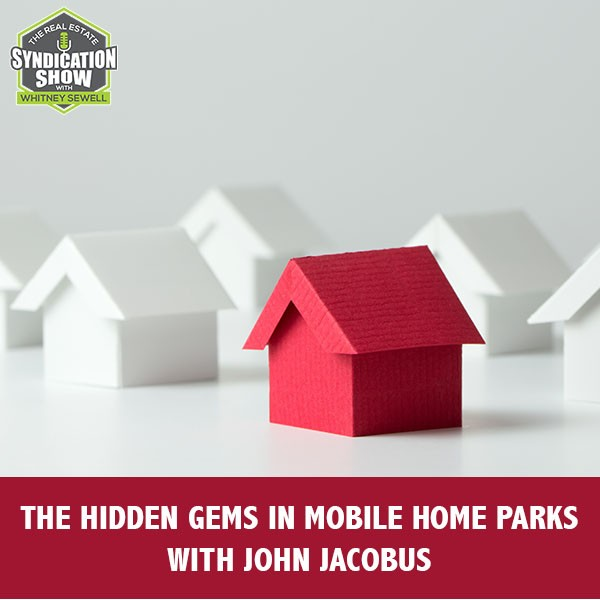 WS174: The Hidden Gems In Mobile Home Parks with John Jacobus