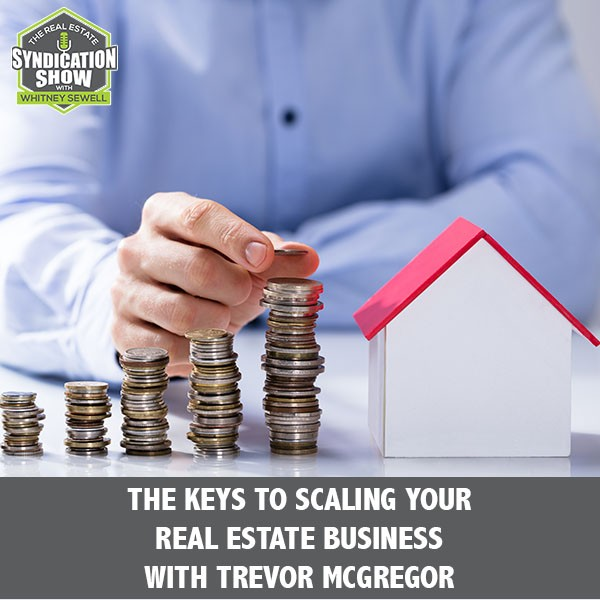 WS175: The Keys To Scaling Your Real Estate Business with Trevor McGregor