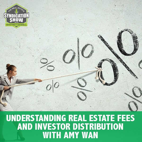 WS177: Understanding Real Estate Fees And Investor Distribution with Amy Wan