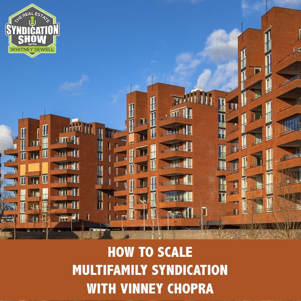 WS184: How To Scale Multifamily Syndication with Vinney Chopra