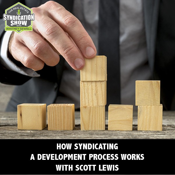 WS185: How Syndicating A Development Process Works with Scott Lewis