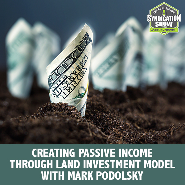 WS215: Creating Passive Income Through Land Investment Model with Mark Podolsky