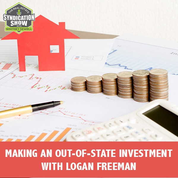 WS219: Making An Out-Of-State Investment with Logan Freeman