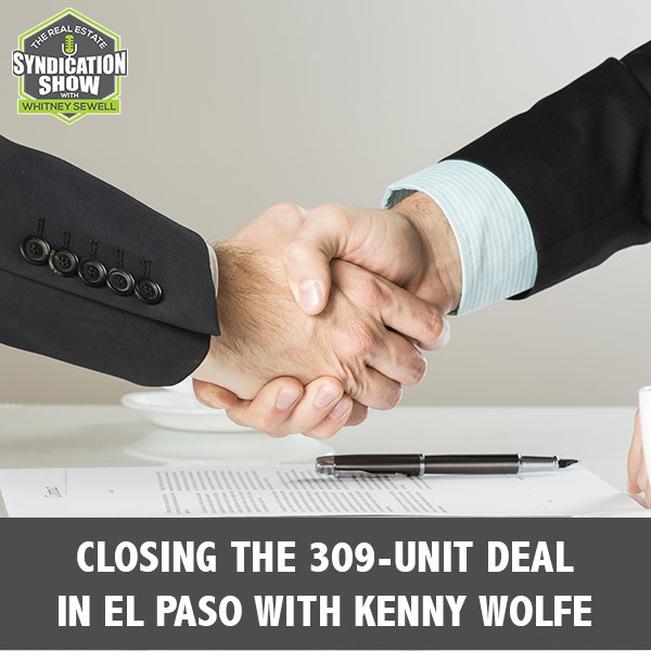 WS222: Closing The 309-Unit Deal In El Paso with Kenny Wolfe