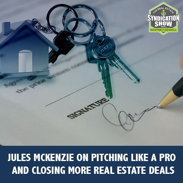 WS227: Jules McKenzie on Pitching Like A Pro And Closing More Real Estate Deals