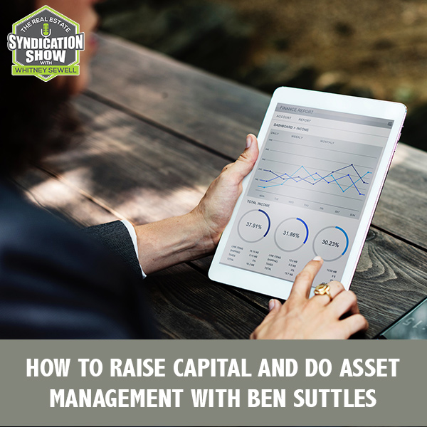 WS230: How To Raise Capital And Do Asset Management with Ben Suttles