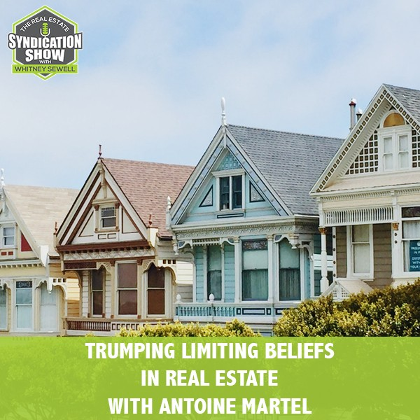 WS231: Trumping Limiting Beliefs In Real Estate with Antoine Martel