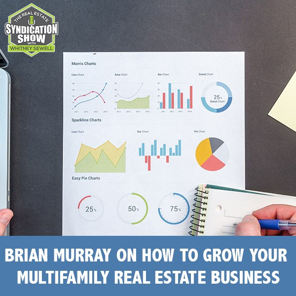 WS234: Brian Murray on How To Grow Your Multifamily Real Estate Business