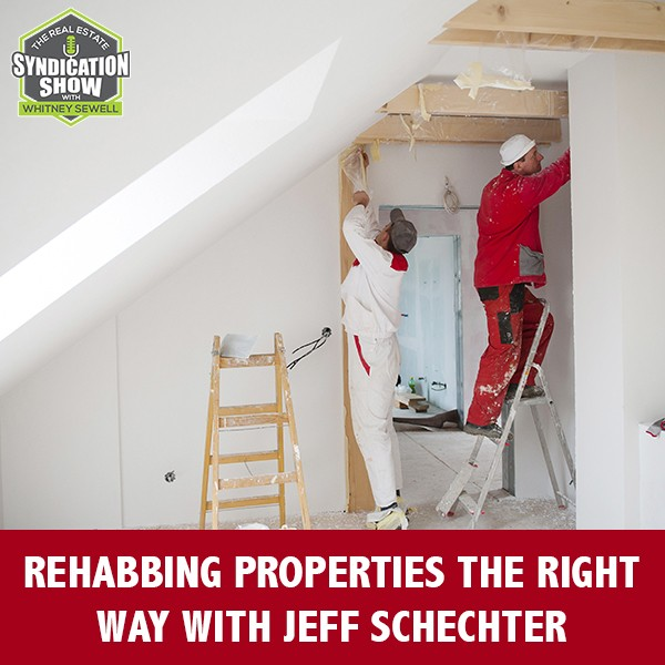 WS235: Rehabbing Properties The Right Way with Jeff Schechter