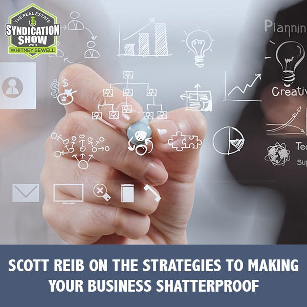 WS242: Scott Reib on The Strategies To Making Your Business Shatterproof