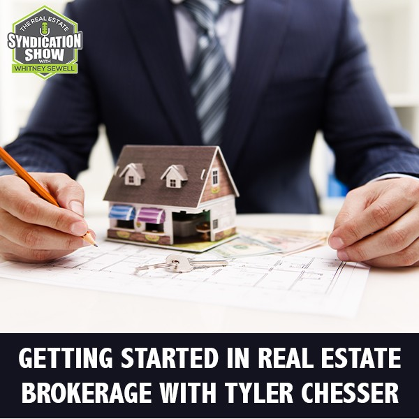 WS243: Getting Started In Real Estate Brokerage with Tyler Chesser