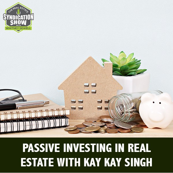 WS244: Passive Investing In Real Estate with Kay Kay Singh