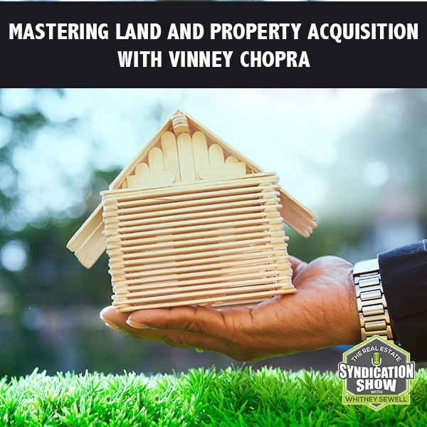 WS251: Mastering Land And Property Acquisition with Vinney Chopra