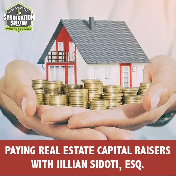 WS252: Paying Real Estate Capital Raisers with Jillian Sidoti, Esq.