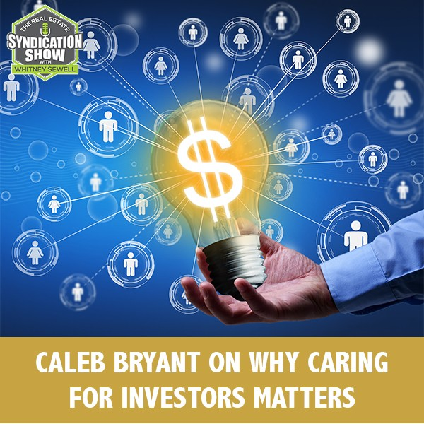 WS258: Caleb Bryant on Why Caring For Investors Matters