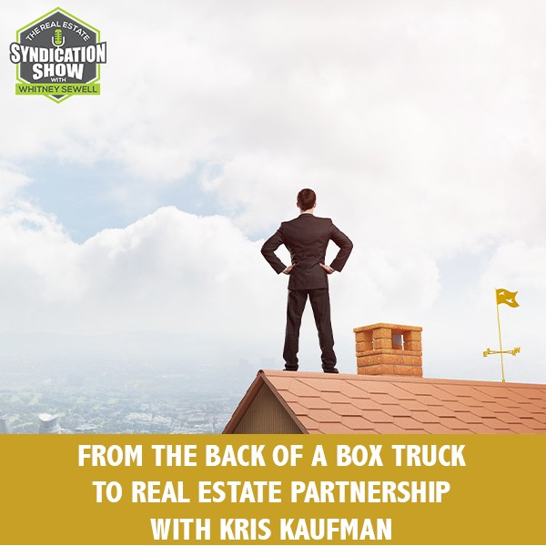 WS279: From The Back Of A Box Truck To Real Estate Partnership with Kris Kaufman