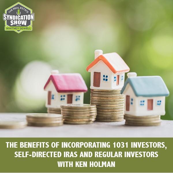 WS283: The Benefits Of Incorporating 1031 Investors, Self-Directed IRAs And Regular Investors with Ken Holman