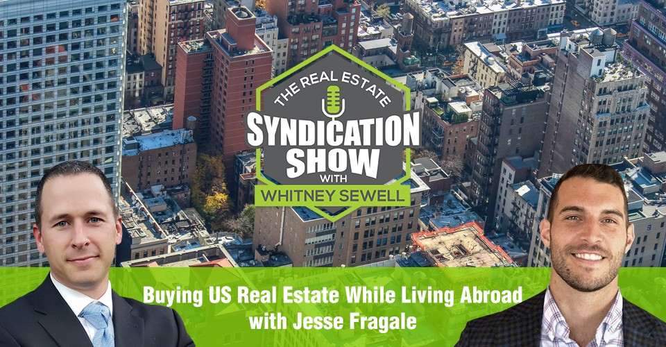 WS290: Buying US Real Estate While Living Abroad with Jesse Fragale