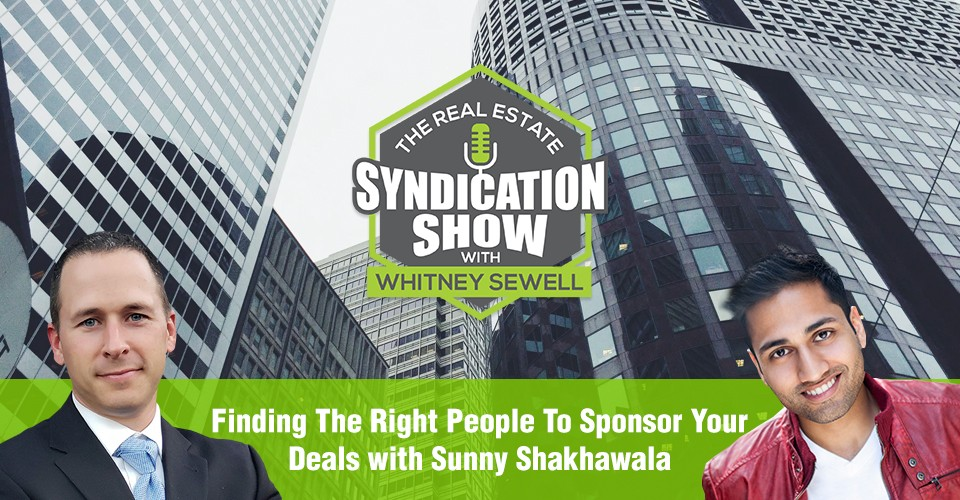 WS291: Finding The Right People To Sponsor Your Deals with Sunny Shakhawala