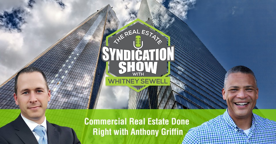 WS382: Commercial Real Estate Done Right with Anthony Griffin