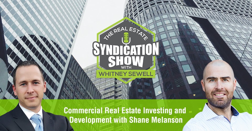 WS388: Commercial Real Estate Investing and Development with Shane Melanson