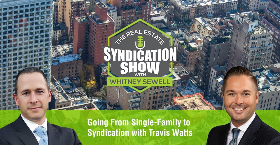 WS397: Going From Single-Family to Syndication with Travis Watts