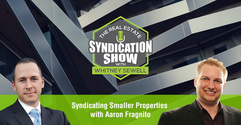 WS409: Syndicating Smaller Properties with Aaron Fragnito