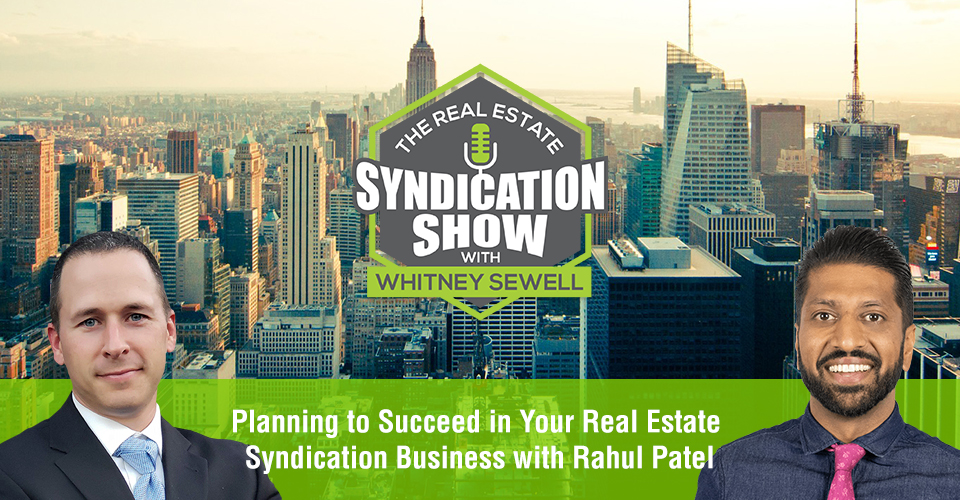 WS434: Planning to Succeed in Your Real Estate Syndication Business with Rahul Patel