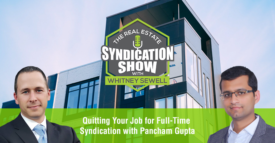 WS436: Quitting Your Job for Full-Time Syndication with Pancham Gupta