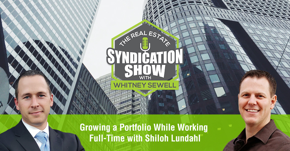 WS448: Growing a Portfolio While Working Full-Time with Shiloh Lundahl