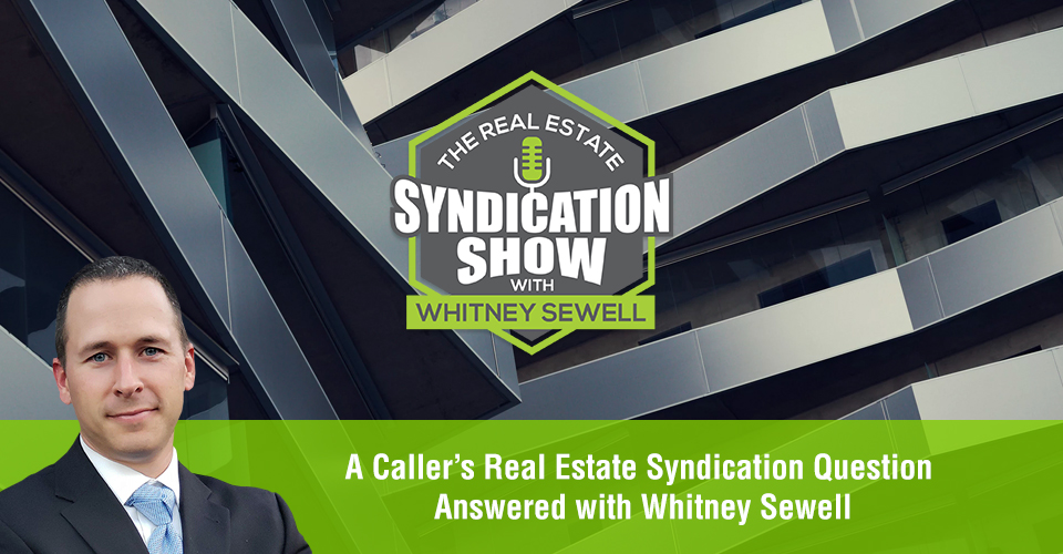 WS449: A Caller's Real Estate Syndication Question Answered with Whitney Sewell